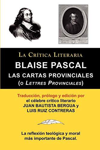 9788470831928: Blaise Pascal: Cartas Provinciales O Lettres Provinciales, Coleccion La Critica Literaria Por El Celebre Critico Literario Juan Bauti (Spanish Edition)