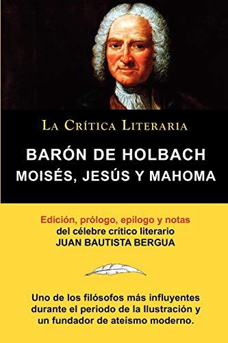 9788470831942: Moises, Jesus y Mahoma, Baron de Holbach, Coleccion La Critica Literaria Por El Celebre Critico Literario Juan Bautista Bergua, Ediciones Ibericas (Spanish Edition)