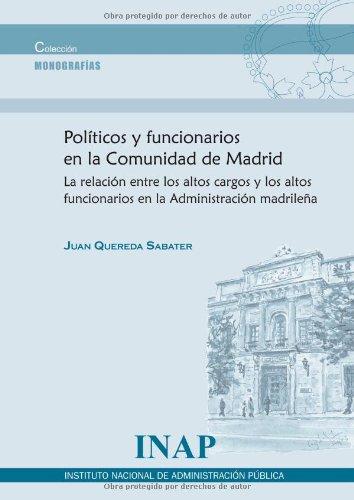 9788470887710: Políticos y funcionarios en la Comunidad de Madrid: la relación entre los altos cargos y los altos funcionarios en la administración madrileña (Monografías)