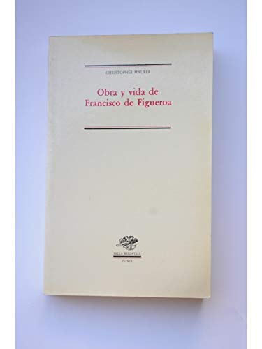 Obra y vida de Francisco de Figueroa (Bella bellatrix) (Spanish Edition) (8470901966) by Maurer, Christopher