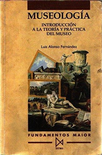 9788470902789: Museología. Introducción a la teoría y práctica del museo (Fundamentos Maior)