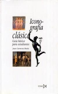 Iconografia Clasica - Guia Basica Para Estudiantes: Carmona Muela, Juan