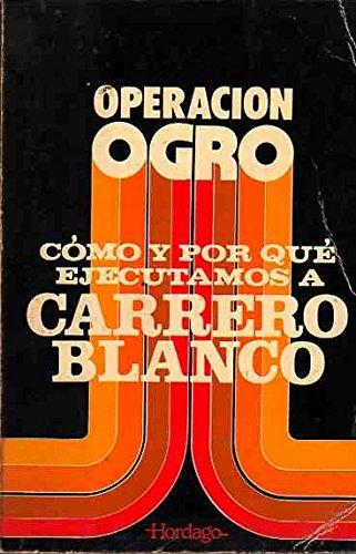 9788470990380: Operación Ogro: Cómo y por qué ejecutamos a Carrero Blanco (Otsagabia)
