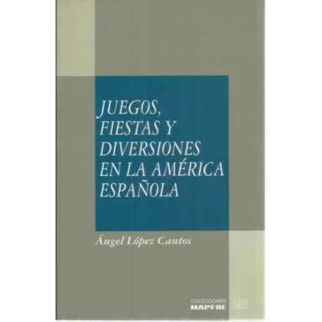 9788471005144: Juegos, fiestas y diversiones en la América española (Colección Relaciones entre España y América) (Spanish Edition)