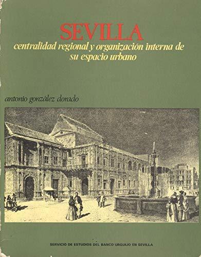 9788471101150: Sevilla: Centralidad regional y organización interna de su espacio urbano (Spanish Edition)