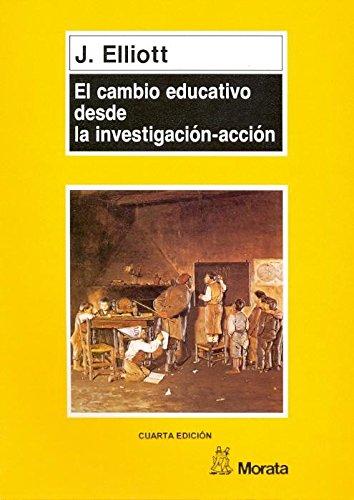Cambio Educativo Desde La Investigacion-Accion (Spanish Edition): John Elliott
