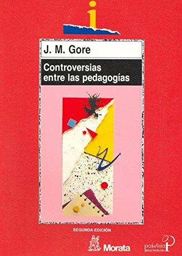 CONTROVERSIAS ENTRE LAS PEDAGOGIAS: GORE J.M.