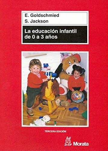 La educacià n infantil de 0 a 3 años: E. Y JACKSON, S GOLDSCHMIED