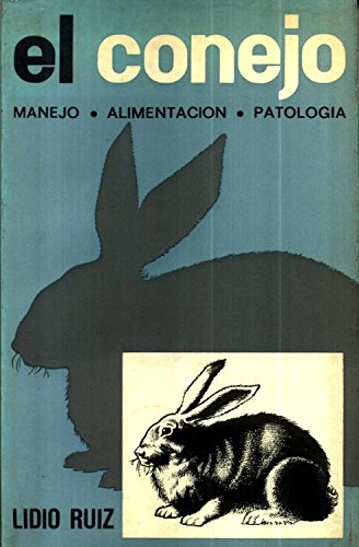 El Conejo: Manejo. Alimentación. Patología: Lidio Ruiz
