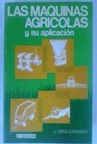 Las máquinas agrícolas y su aplicación: Jaime Ortiz-Cañavate