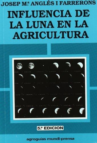 9788471144362: INFLUENCIA DE LA LUNA EN LA AGRICULTURA (Agroguias Mundi Prensa)