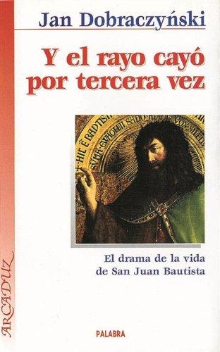 9788471185266: Y el rayo cayó por tercera vez: El drama de la vida de San Juan Bautista (Arcaduz)