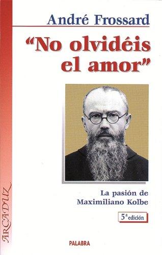 9788471187734: No olvidéis el amor: La pasión de Maximiliano Kolbe (Arcaduz)