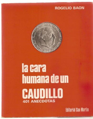 LA CARA HUMANA DEL CAUDILLO. 401 anécdotas.: BAON, Rogelio