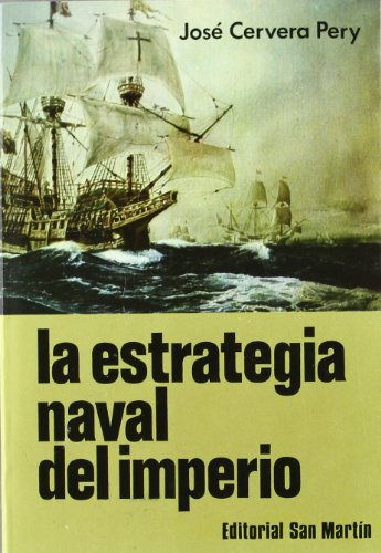 La Estrategia Naval del Imperio: Auge, Declive: Cervera Pery, Jose