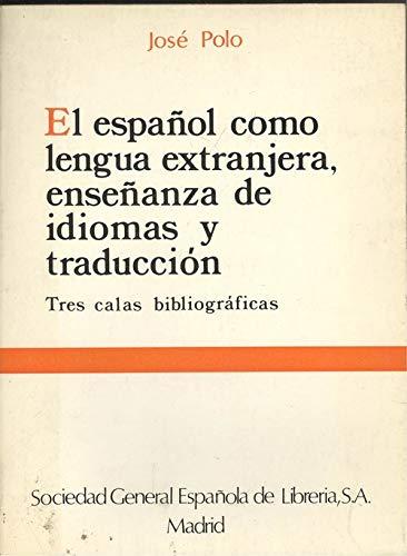 El espanol como lengua extranjera, ensenanza de idiomas y traduccion: Tres calas bibliograficas (Spanish Edition) - Jose Polo