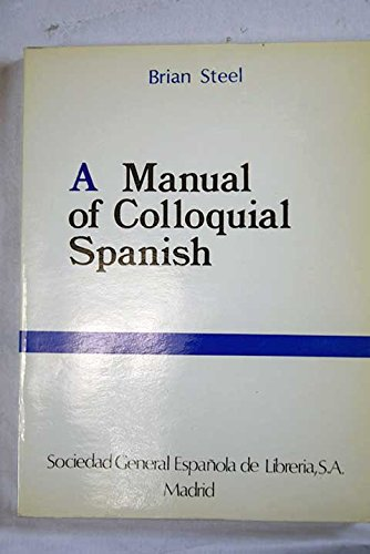 A Manual of Colloquial Spanish. - Steel, Brian