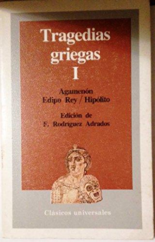 Tragedias griegas. (T.1) Agamenon Edipo Rey Hipolito: Esquilo; Sófocles; Eurípides