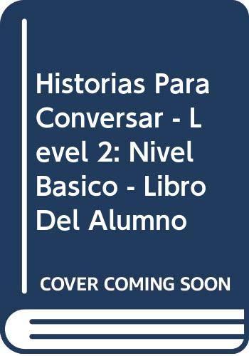 9788471433114: Historias Para Conversar - Level 2: Nivel Basico - Libro Del Alumno (Spanish Edition)