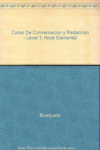 Curso de Conversacion y Redaccion: Nivel Elemental: Busquets, L. and