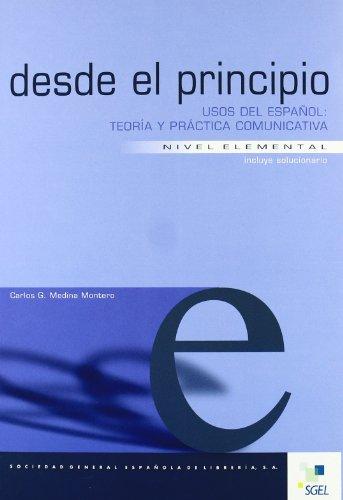 Desde el principio. Usos del espanol: teoría y práctica comunicativa. Nivel elemental...