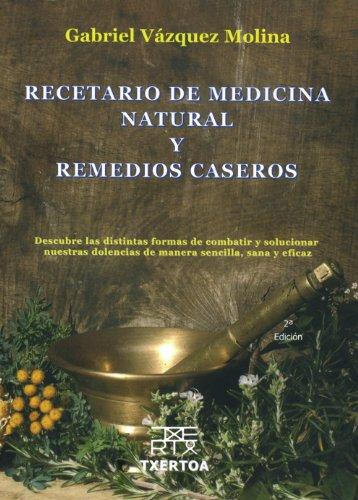 9788471484024: Recetario de medicina natural y remedios caseros: Descubre las distintas formas de combatir y solucionar nuestra dolencias de manera sencilla, sana y eficaz (Sokoa)
