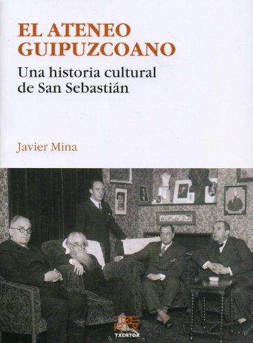 El Ateneo Guipuzcoano. Una historia cultural de San Sebastián (Paperback): Javier Mina