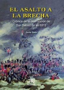 9788471484932: El asalto a la Brecha: Crónica de la destrucción de San Sebastián en 1813 (Easo)
