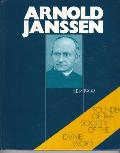 Arnold Janssen, 1837-1909, a Pictorial Biography: Photographs and Documentation From His Life ...