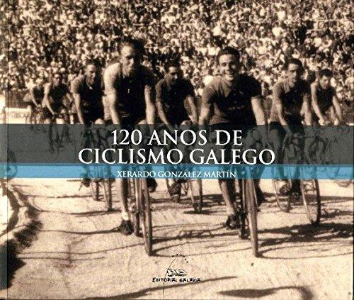 9788471541161: 120 anos de ciclismo galego (Reportaxe)