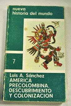 America precolombina, descubrimiento y colonizacion (Historia del: Sanchez, Luis Alberto