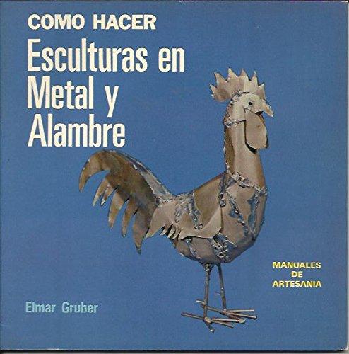 Como Hacer Esculturas En Metal y Alambre (Spanish Edition): Gruber, E.