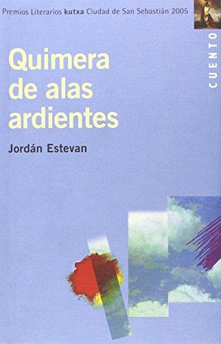 9788471734594: Quimera de alas ardientes (cuento 2005 premio ciudad san sebastian) (Premio Cuento Donostia)