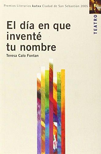 9788471734617: Dia en que invente tu nombre, el (teatro 2005 premio ciudad s.sebas) (Premio Teatro Donostia)