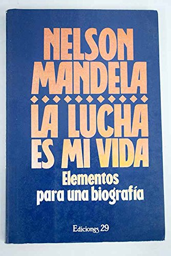 La lucha es mi vida: Nelson Mandela
