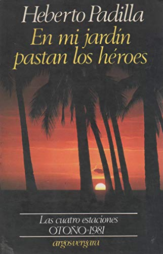 En Mi Jardin Pastan Los Heroes (Las cuatro estaciones) (Spanish Edition): Heberto Padilla