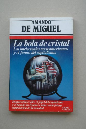 9788471788849: La bola de cristal: Los intelectuales norteamericanos y el futuro del capitalismo (Colección Primera plana) (Spanish Edition)