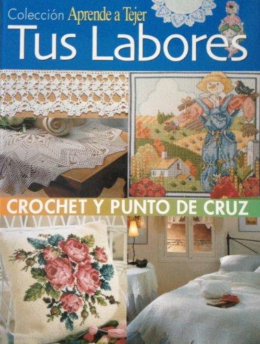 Tus Labores. Crochet y Punto de Cruz. Colección Aprende a Tejer: Ubach, Eulalia