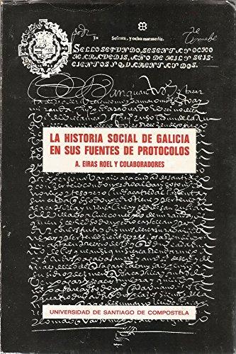 9788471912541: La historia social de Galicia en sus fuentes de protocolos (Monograf,as / de la Universidad de Santiago de Compostela)