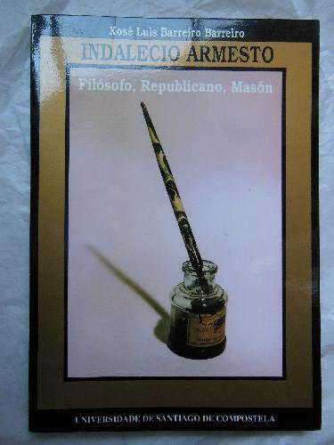 9788471917089: INDALECIO ARMESTO. FILÓSOFO, REPUBLICANO, MASÓN.