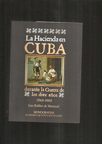 9788471968180: La hacienda en Cuba durante la Guerra de los Diez Años, 1868-1880 (Monografías Economía quinto centenario) (Spanish Edition)