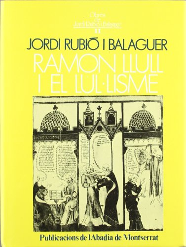 9788472026773: Obres completes de Jordi Rubió i Balaguer: Ramon Llull i el lul·lisme (Biblioteca Abat Oliba)