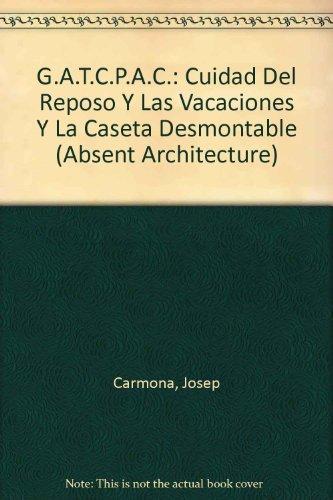 9788472071643: G.A.T.C.P.A.C.: Cuidad Del Reposo Y Las Vacaciones Y La Caseta Desmontable (Absent Architecture)