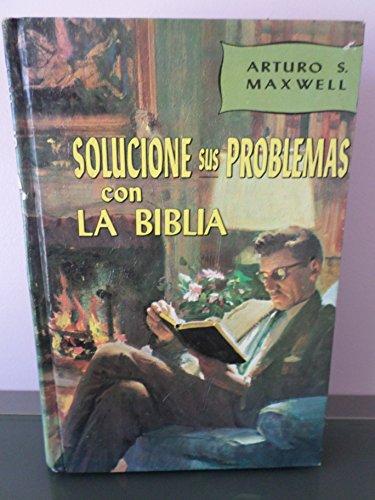 Solucione sus problemas con la Biblia: Tesoros inapreciables de las Sagradas Escrituras (Spanish Edition) (8472080242) by Maxwell, Arthur Stanley