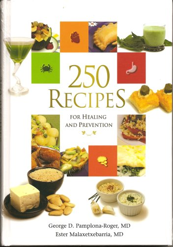 250 RECIPES FOR HEALING AND PREVENTION: MD George D. Pamplona-Roger