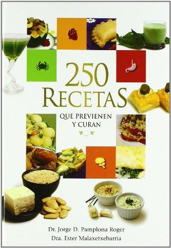 250 Recetas Que Previenen Y Curan: Dr. Jorge D. Pamplona Roger