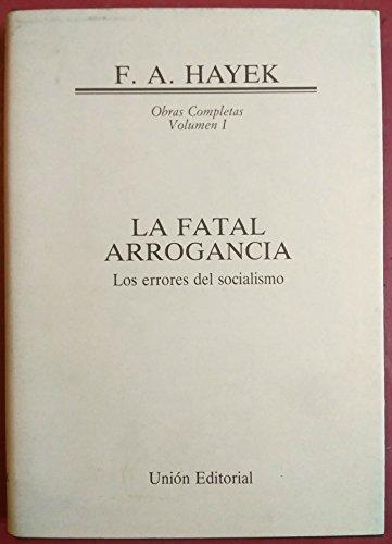 9788472092365: La fatal arrogancia (obras completas; vol.1)