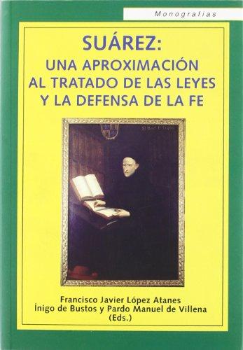 9788472094925: SUÁREZ. Una aproximación al Tratado de las Leyes y la defensa de la Fe