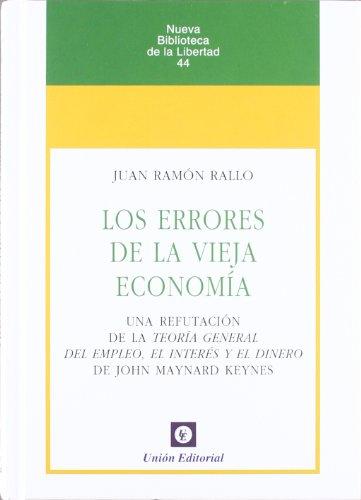 9788472095618: Los errores de la vieja economía: Una refutación de la Teoría General del Empleo, el Interés y el Dinero de J.M.Keynes (Nueva Biblioteca de la Libertad)