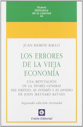 9788472095892: Los errores de la vieja economía: Una refutación de la Teoría General del Empleo, el Interés y el Dinero de J.M.Keynes (Nueva Biblioteca de la Libertad)